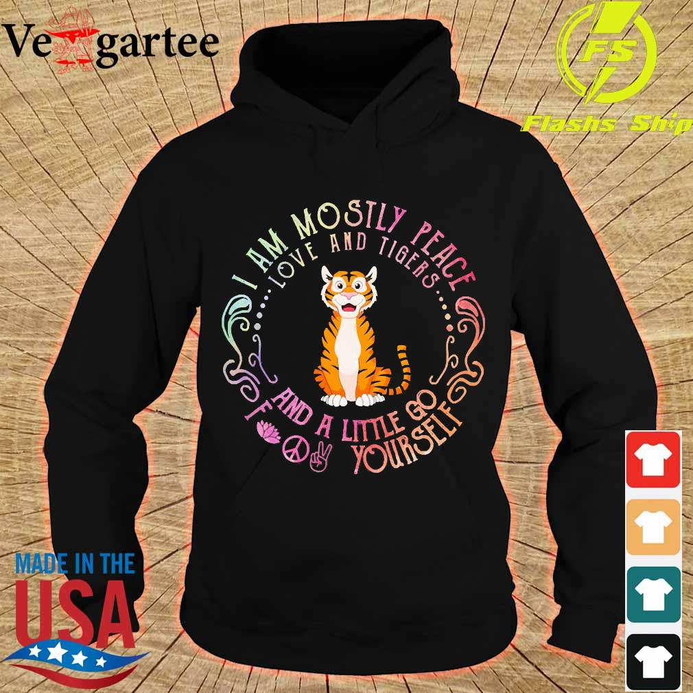I am mostly peace love and Tigers and a little go fuck Yourself s hoodie
