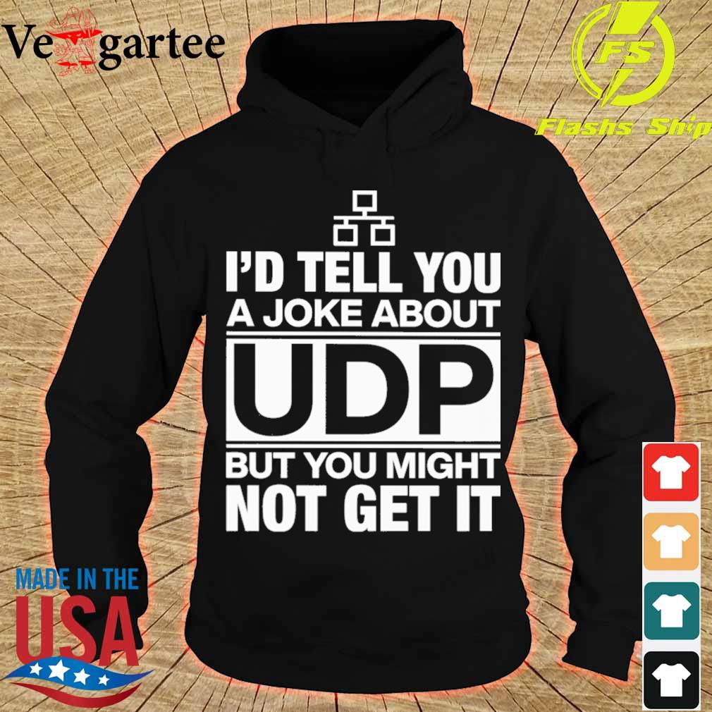 I'd tell you a joke about udp but you might not get it s hoodie