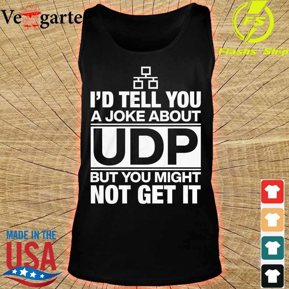 I'd tell You a Joke about UDP but You might not get It s tank top