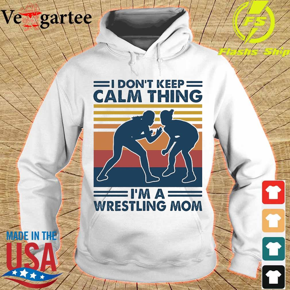 I don't keep calm thing I'm a wrestling mom vintage s hoodie