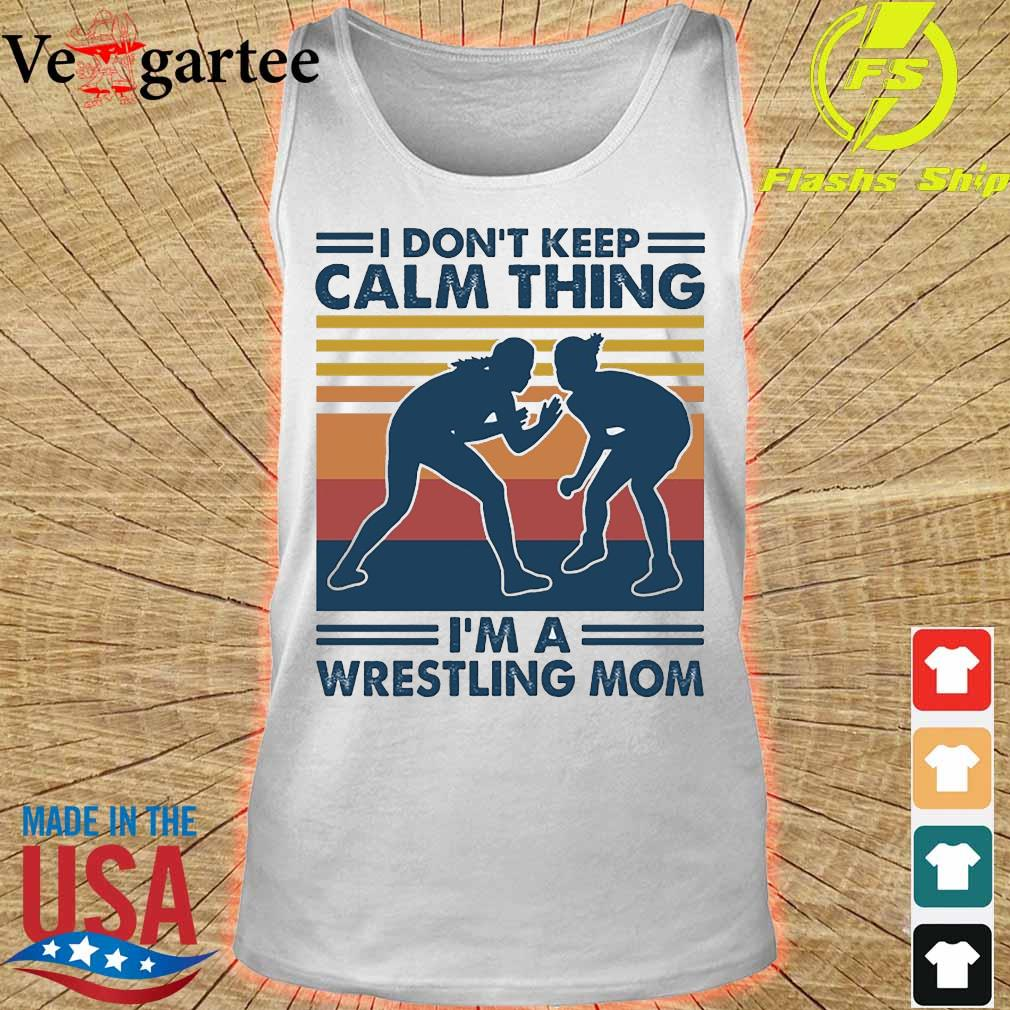 I don't keep calm thing I'm a wrestling mom vintage s tank top