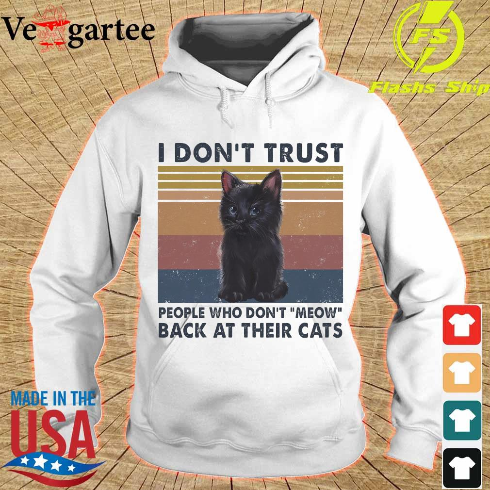I don't trust people who don't meow back at their cats vintage s hoodie