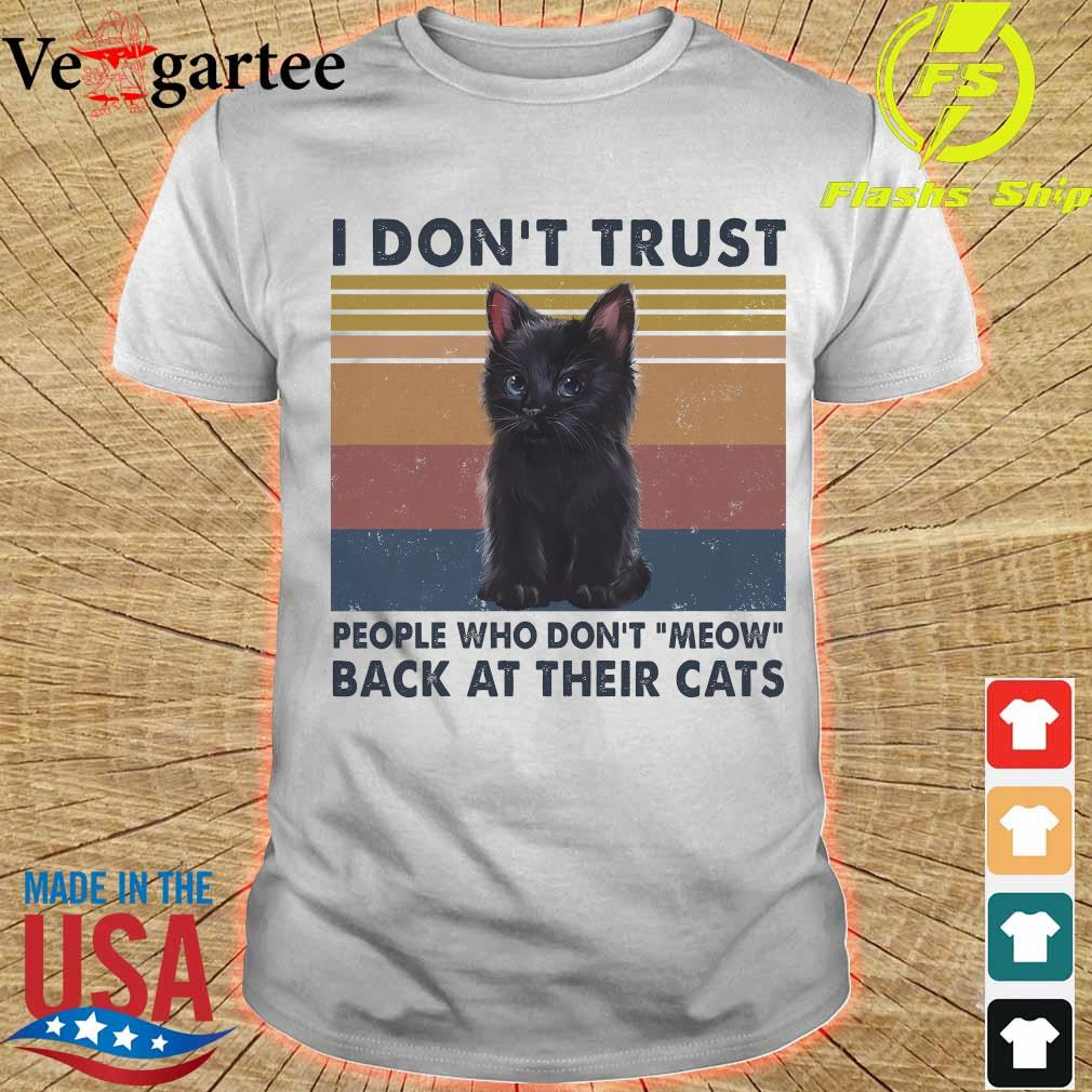 I don't trust people who don't meow back at their cats vintage shirt