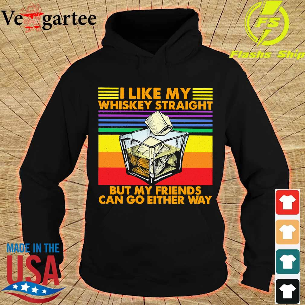 I like my Whiskey straight but my friends can go either way s hoodie