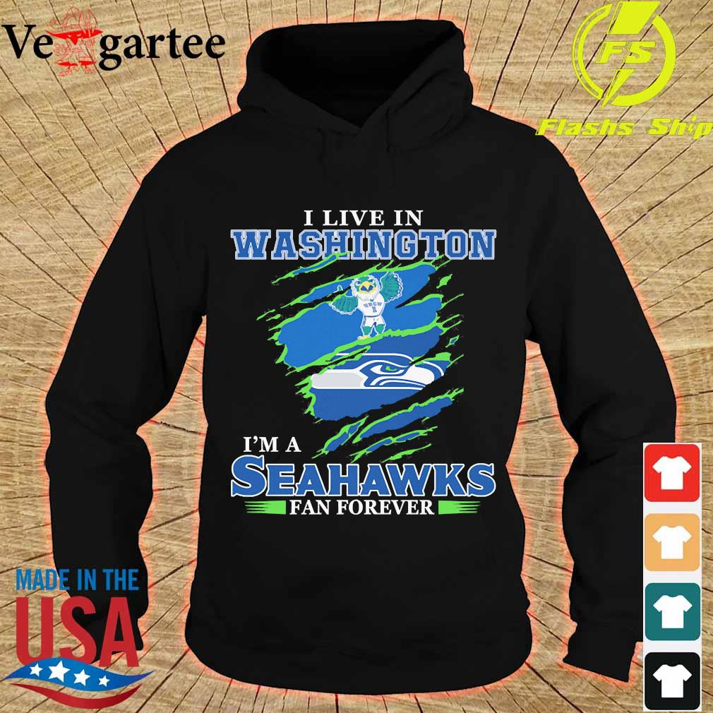I live in Washington I'm a Seahawks fan forever s hoodie