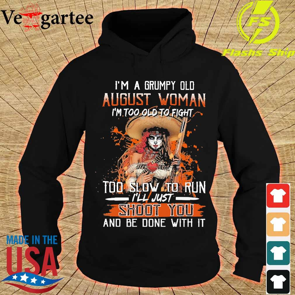 I'm a Grumpy old august woman I'm too old to fight too slow to run I'll just shoot You and be done with it s hoodie