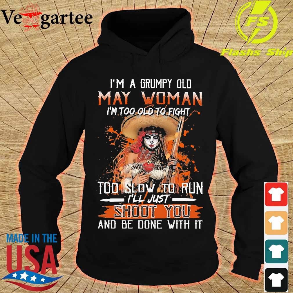 I'm a Grumpy old may woman I'm too old to fight too slow to run I'll just shoot You and be done with it s hoodie