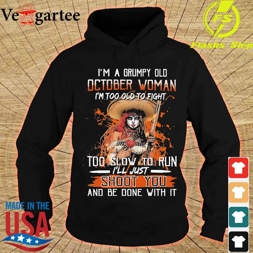 I'm a Grumpy old october woman I'm too old to fight too slow to run I'll just shoot You and be done with it s hoodie