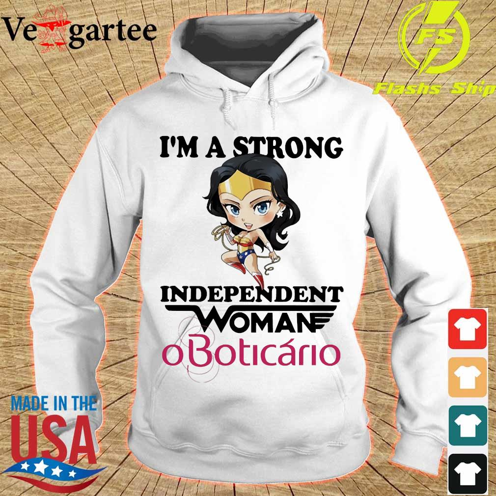 I_m a strong independent woman OBoticario s hoodie