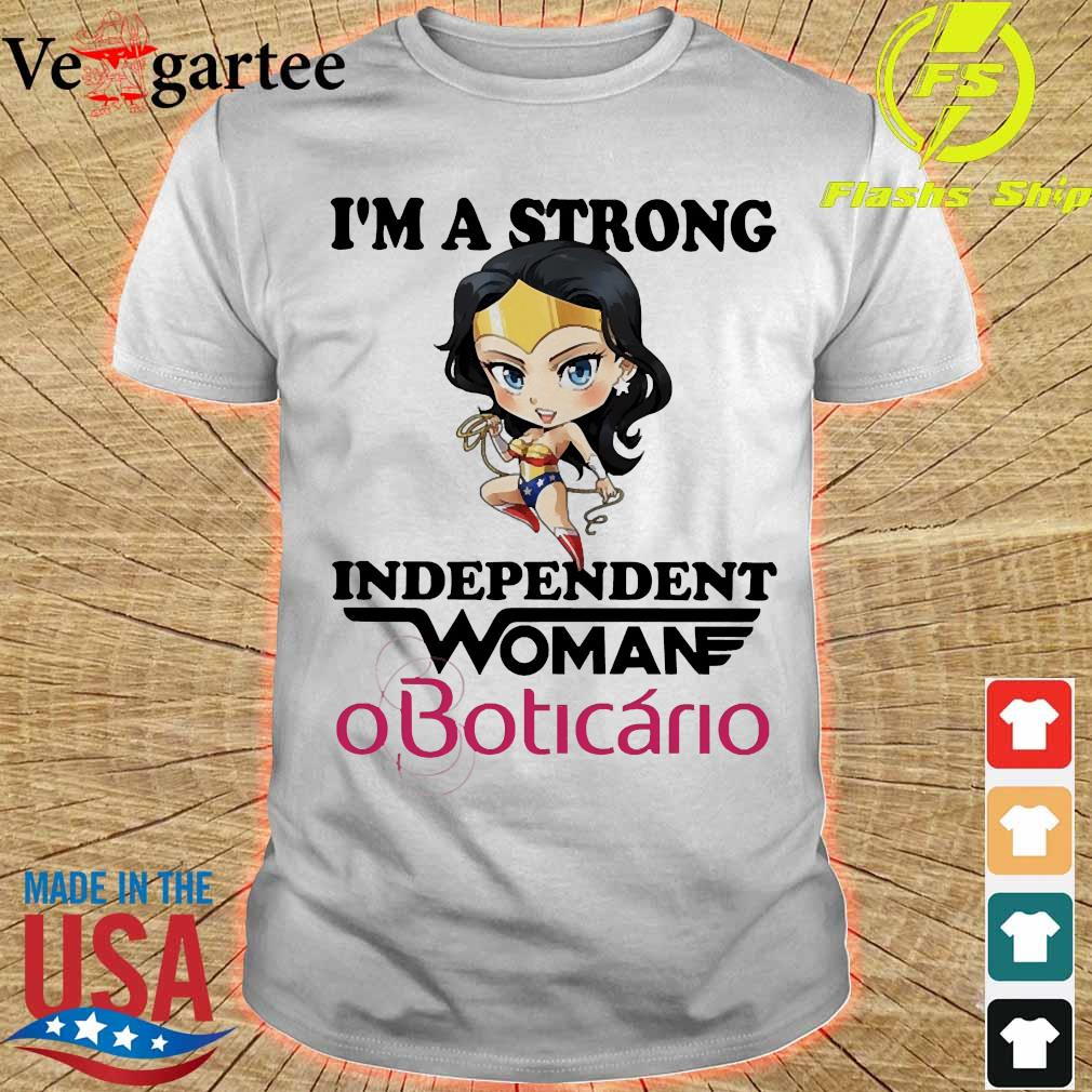 I_m a strong independent woman OBoticario shirt