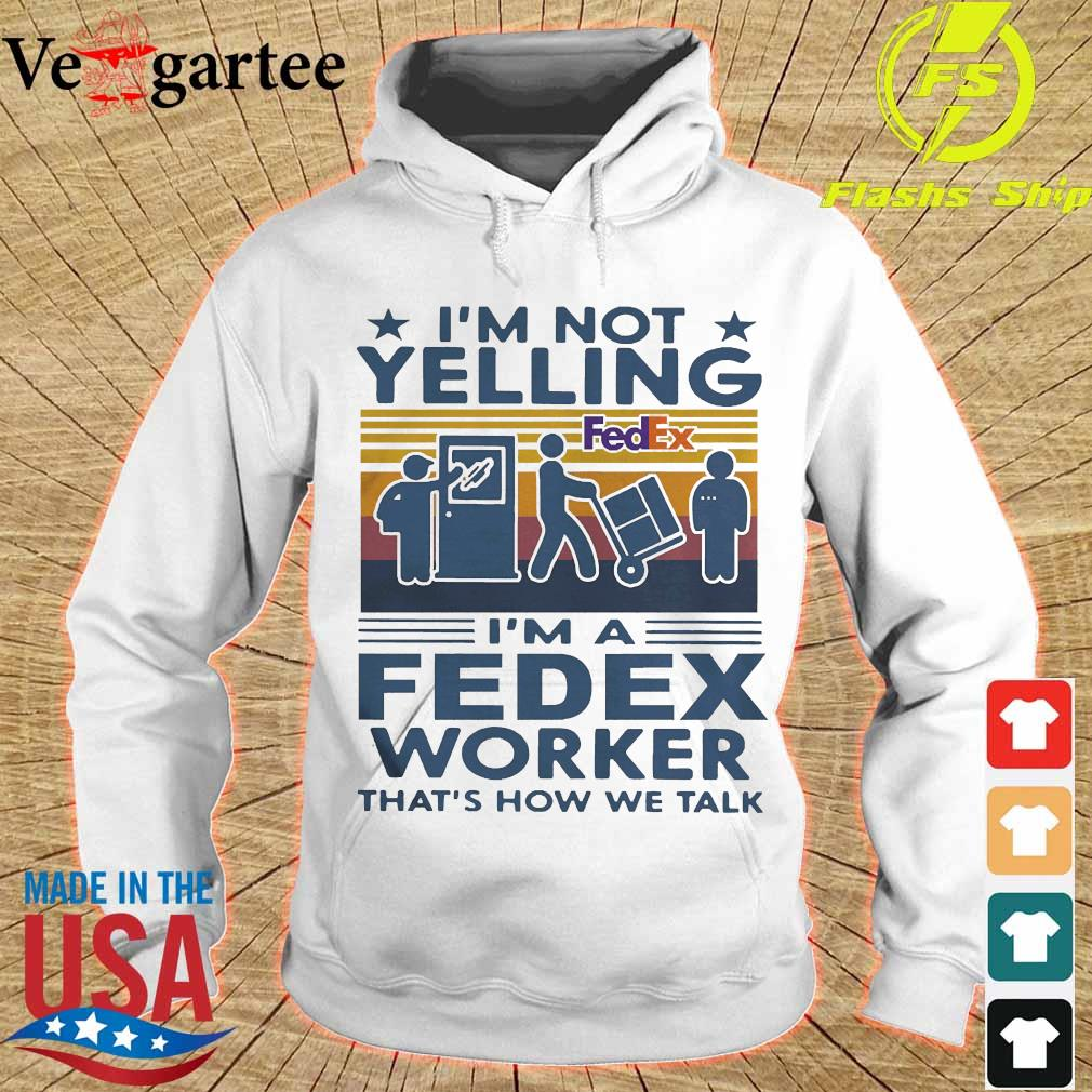 I'm not Yelling I'm a Fedex worker that's how We talk vintage s hoodie