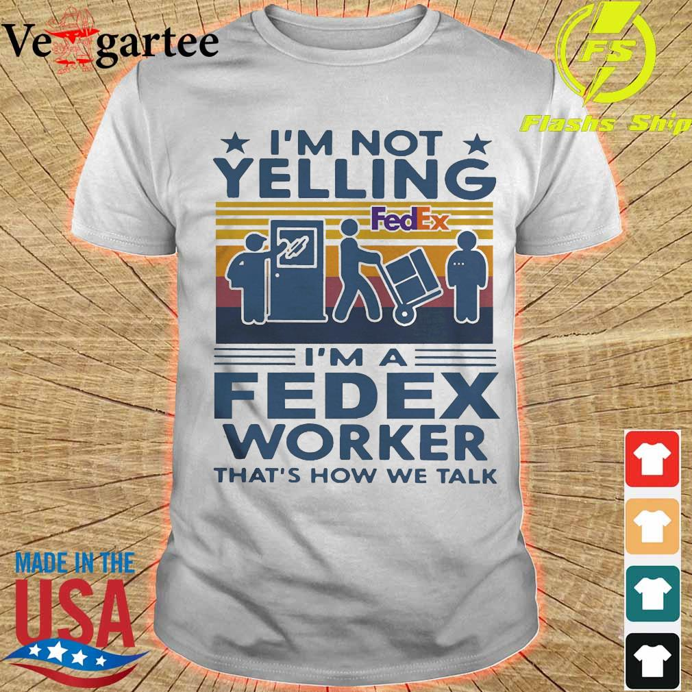 I'm not Yelling I'm a Fedex worker that's how We talk vintage shirt