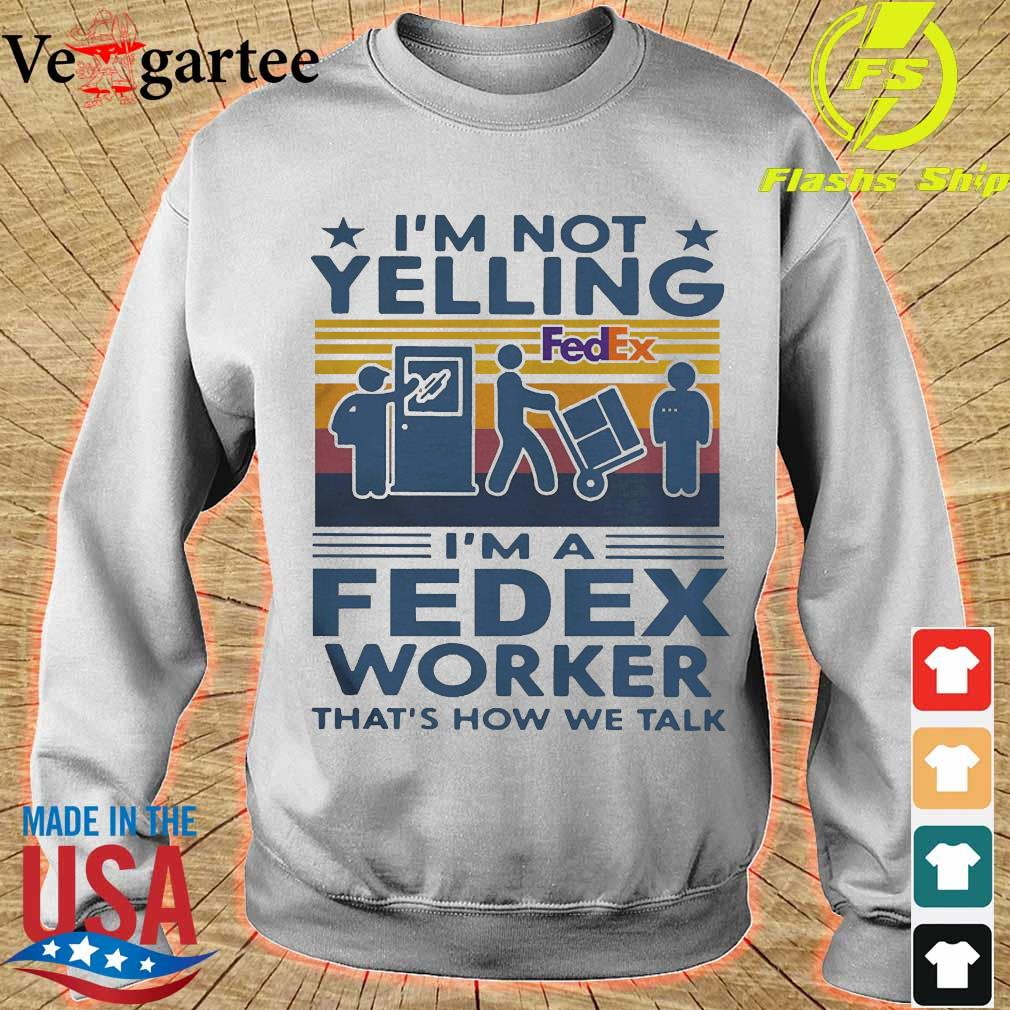 I'm not Yelling I'm a Fedex worker that's how We talk vintage s sweater