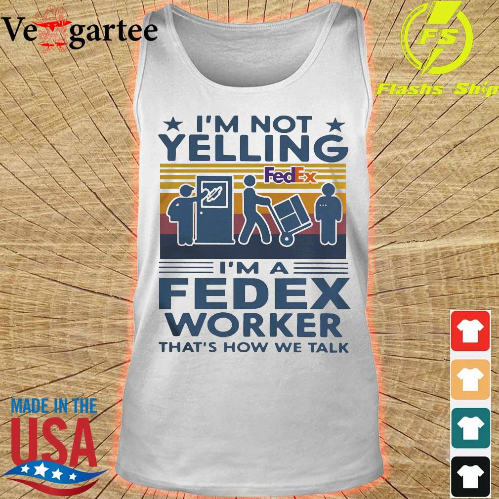 I'm not Yelling I'm a Fedex worker that's how We talk vintage s tank top