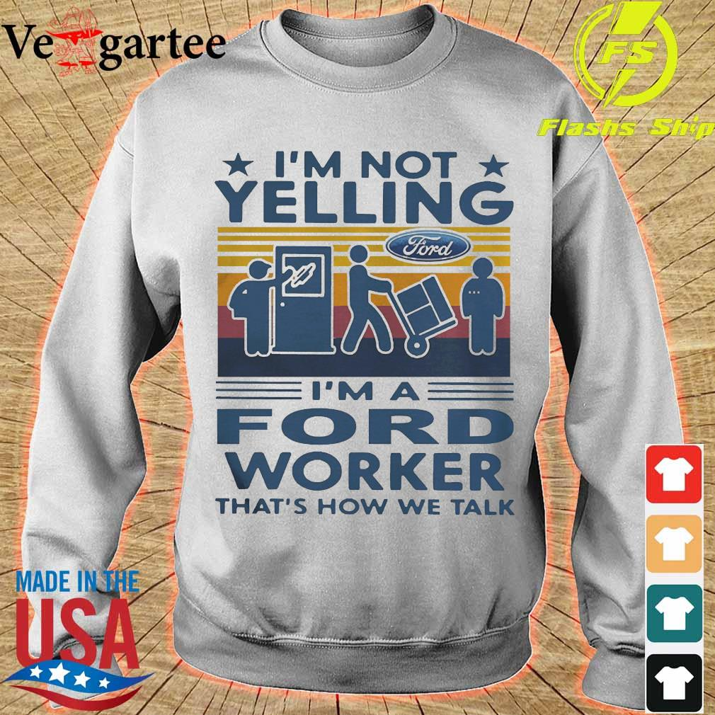 I'm not Yelling I'm a ford worker that's how We talk vintage s sweater