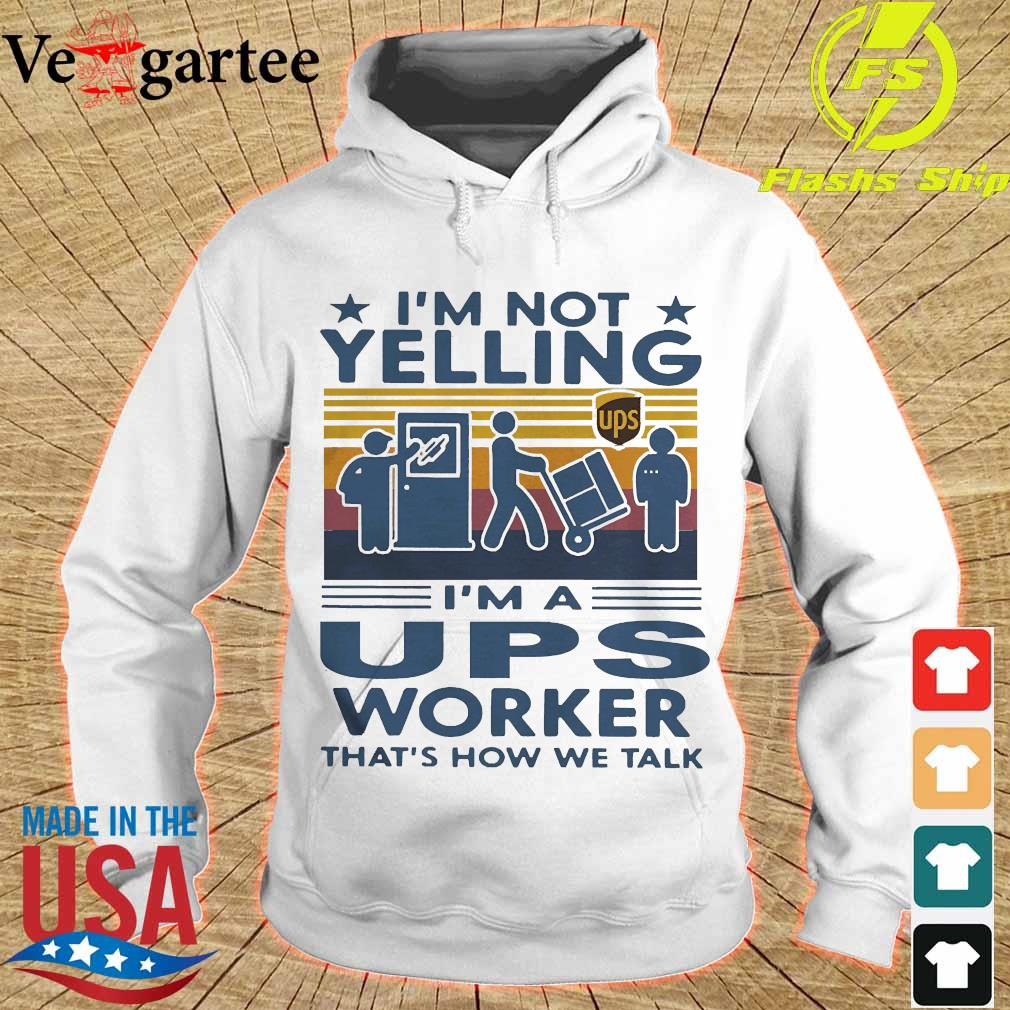 I'm not Yelling I'm a UPS worker that's how We talk vintage s hoodie
