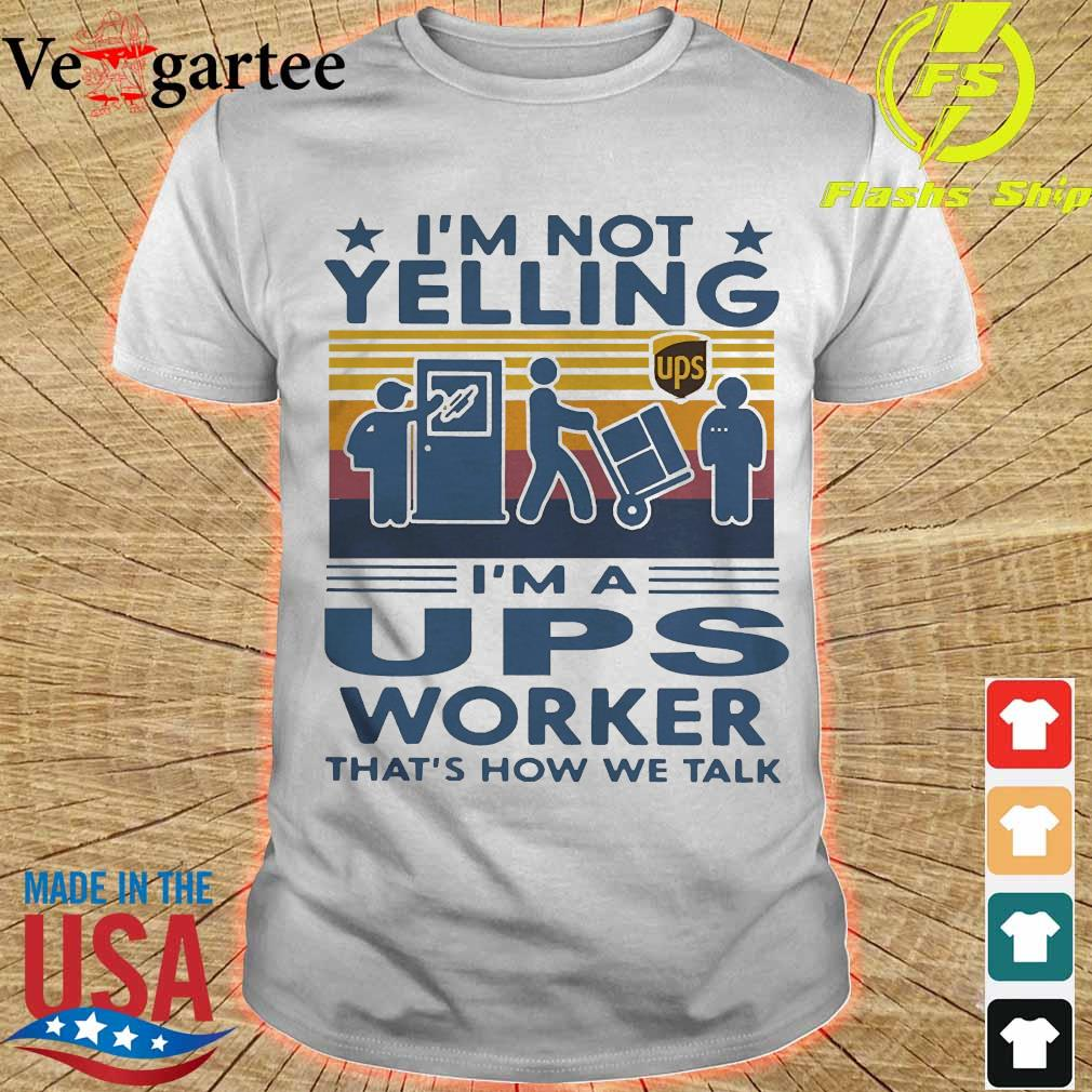 I'm not Yelling I'm a UPS worker that's how We talk vintage shirt