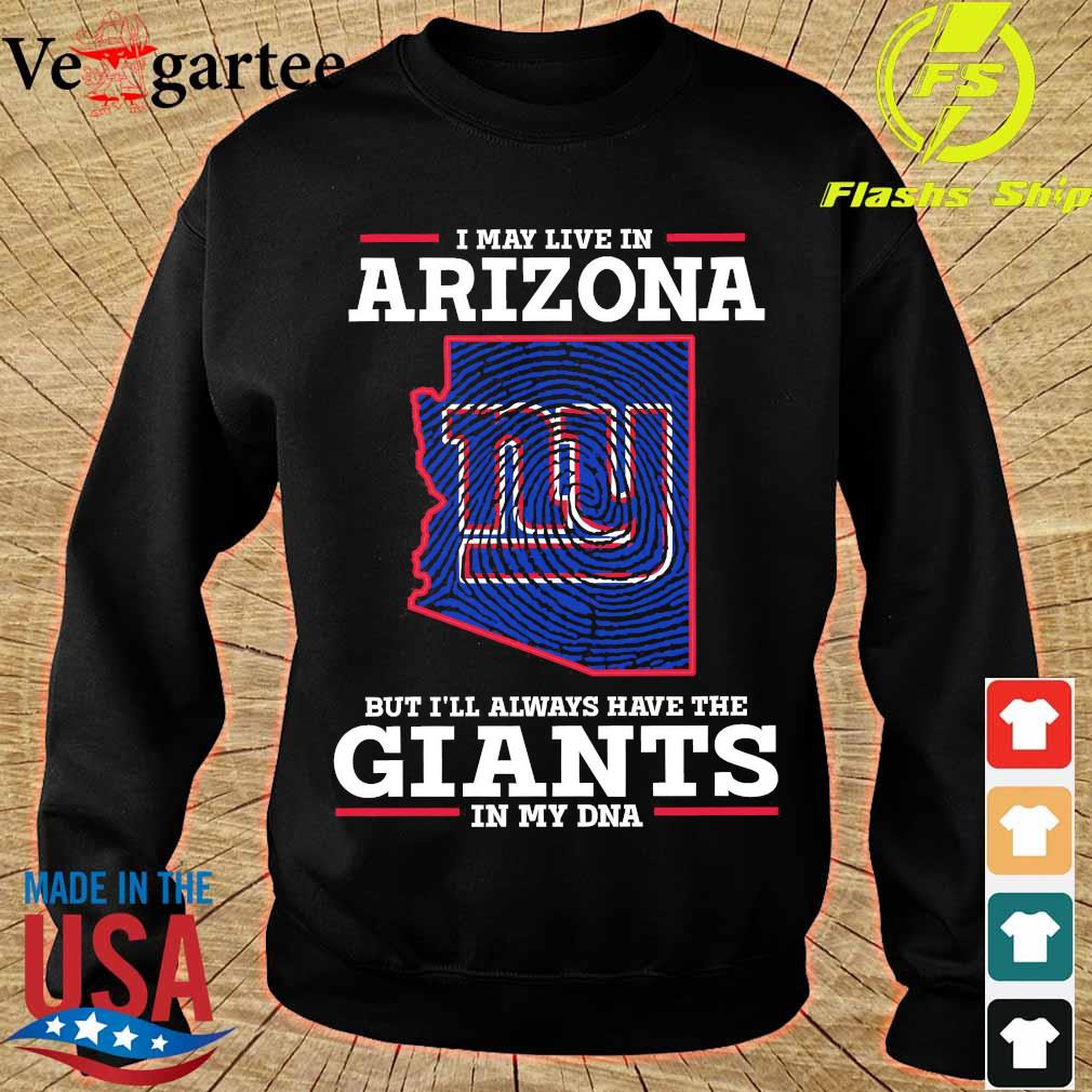 I may live in Arizona but I'll always have the Giants in my DNA s sweater