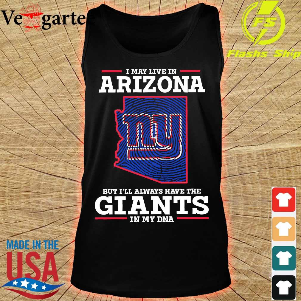 I may live in Arizona but I'll always have the Giants in my DNA s tank top