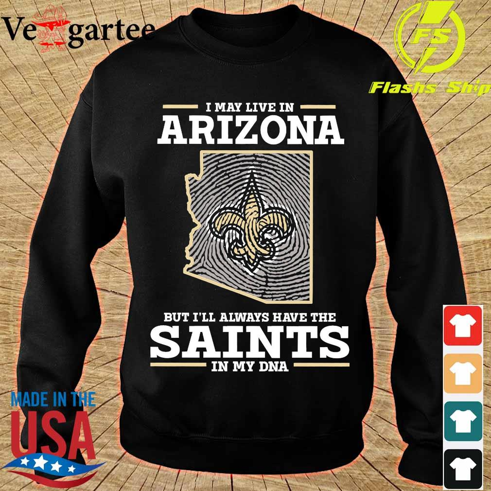 I may live in Arizona but I'll always have the Saints in my DNA s sweater