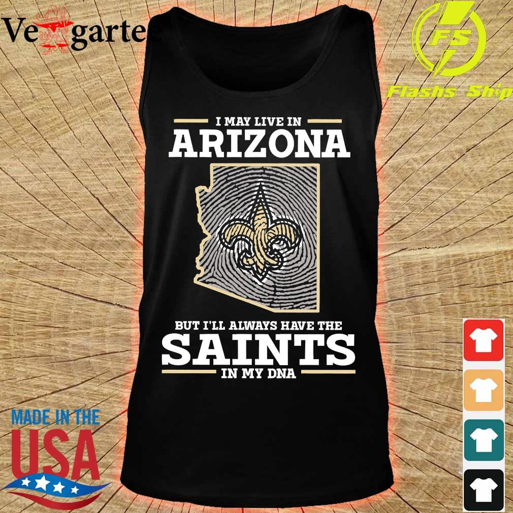 I may live in Arizona but I'll always have the Saints in my DNA s tank top
