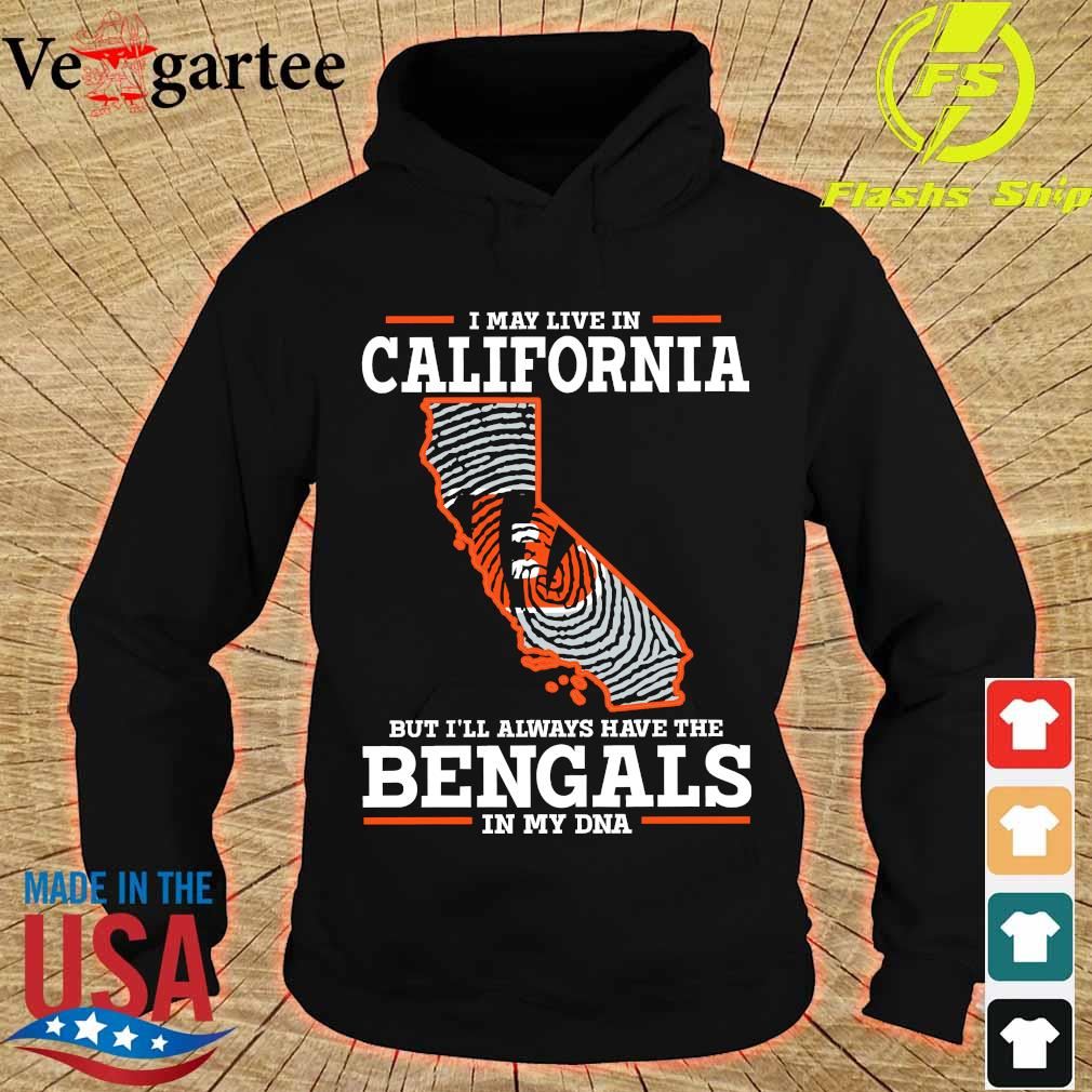 I may live in California but I'll always have the Bengals in my DNA s hoodie