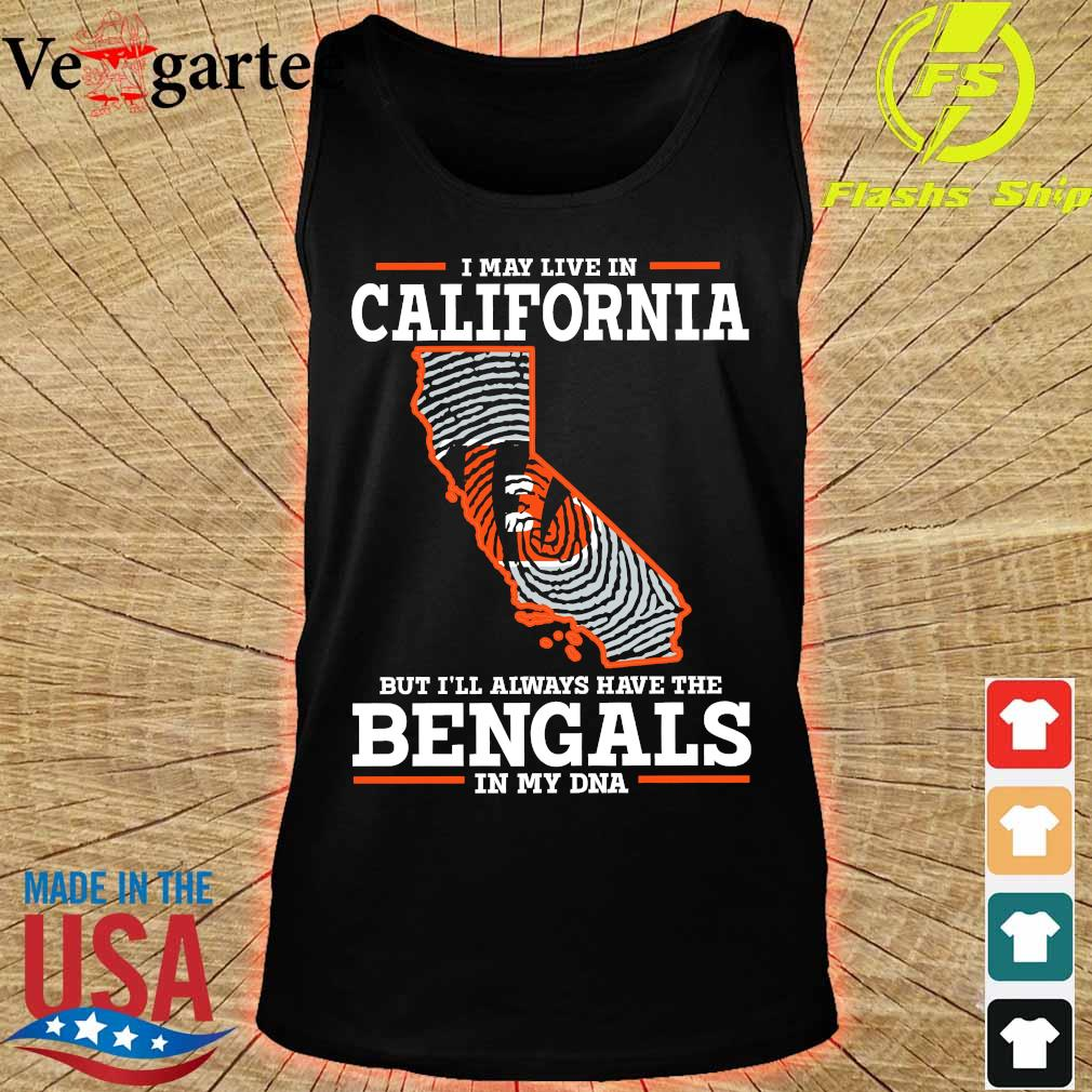 I may live in California but I'll always have the Bengals in my DNA s tank top