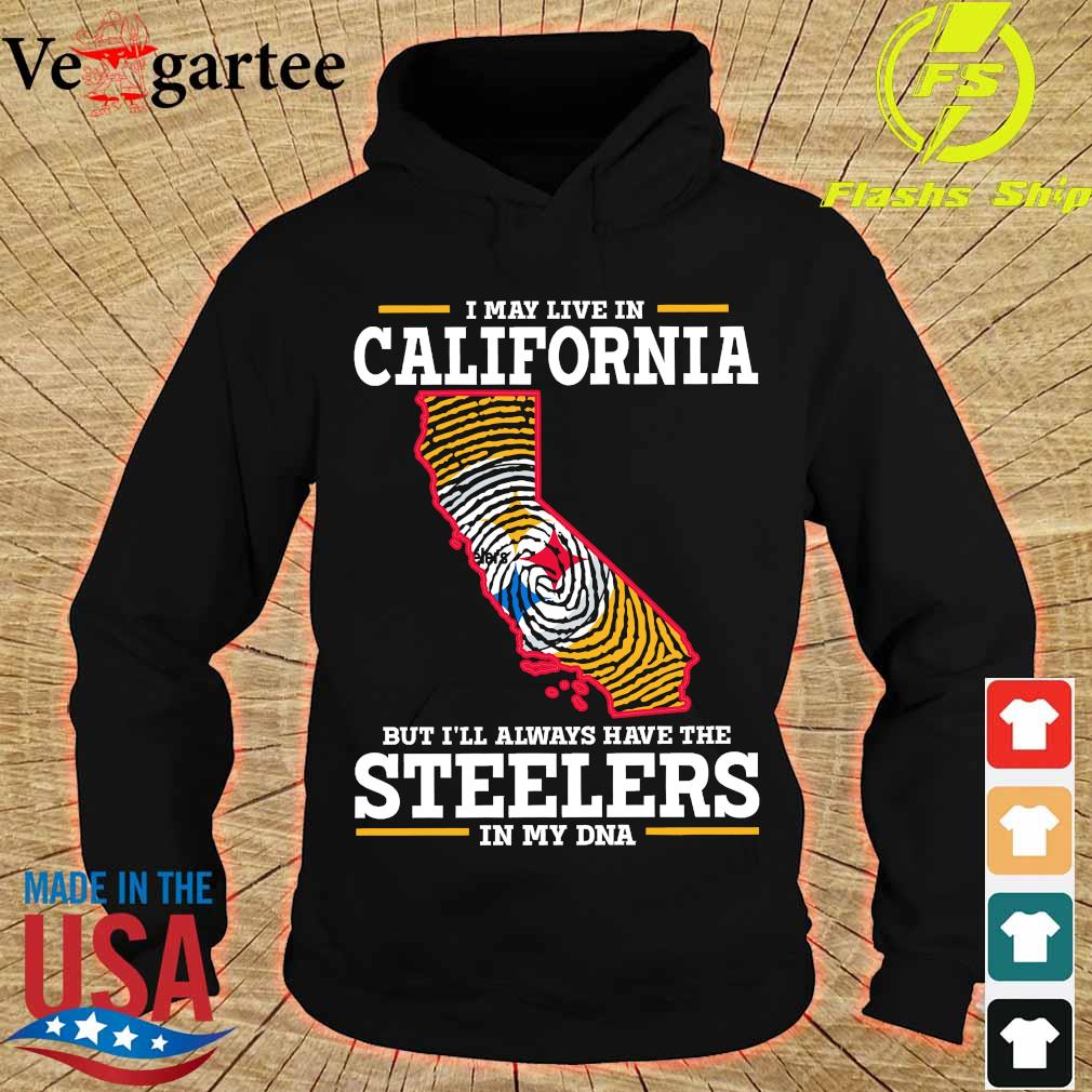 I may live in California but I'll always have the Steelers in my DNA s hoodie