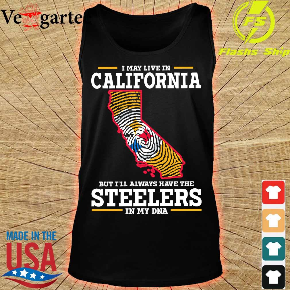 I may live in California but I'll always have the Steelers in my DNA s tank top
