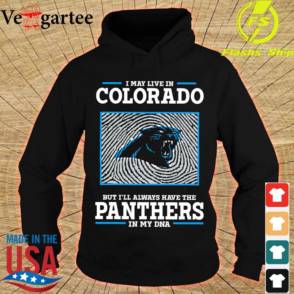 I may live in colorado but I'll always have the Panthers in my DNA s hoodie