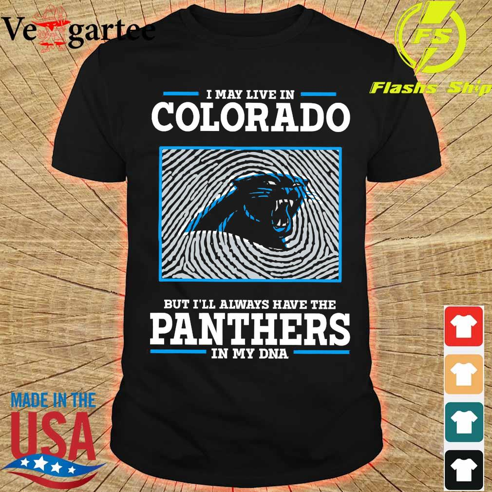 I may live in colorado but I'll always have the Panthers in my DNA shirt