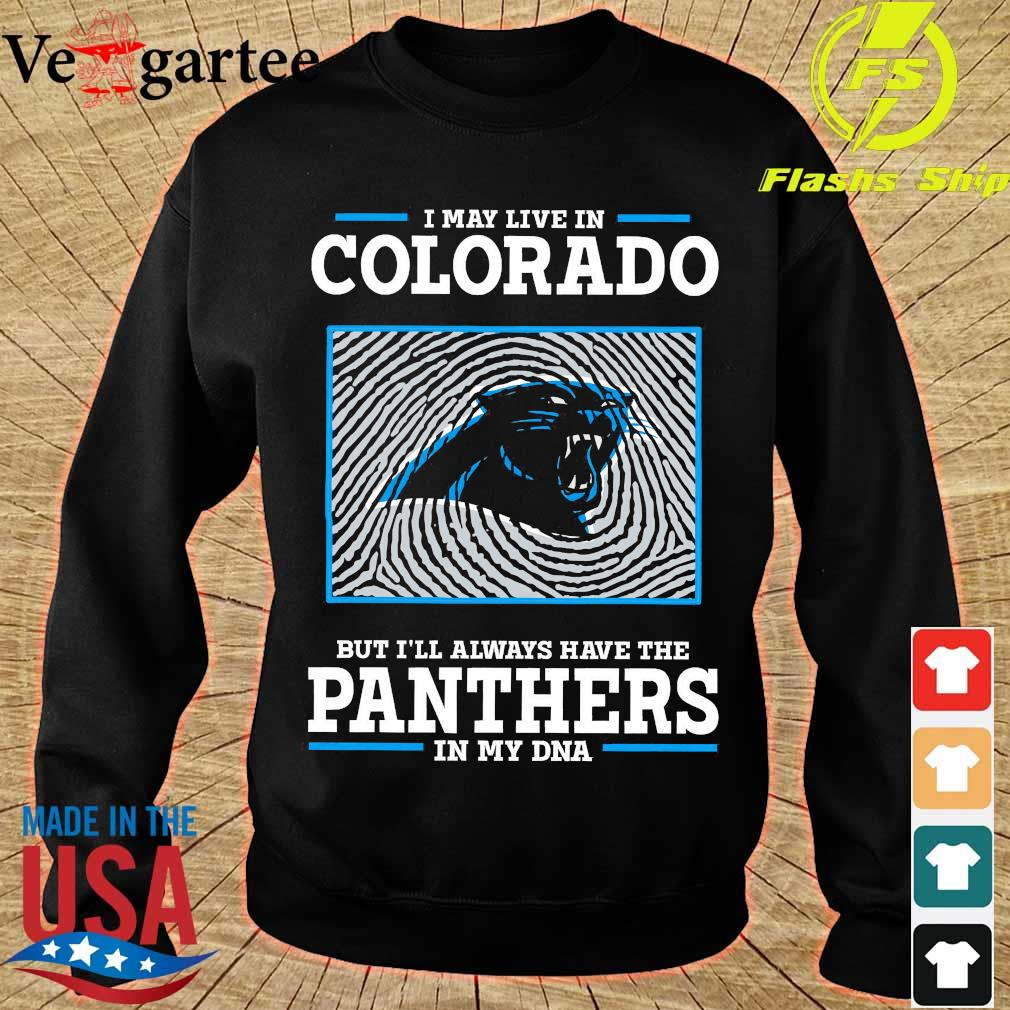 I may live in colorado but I'll always have the Panthers in my DNA s sweater
