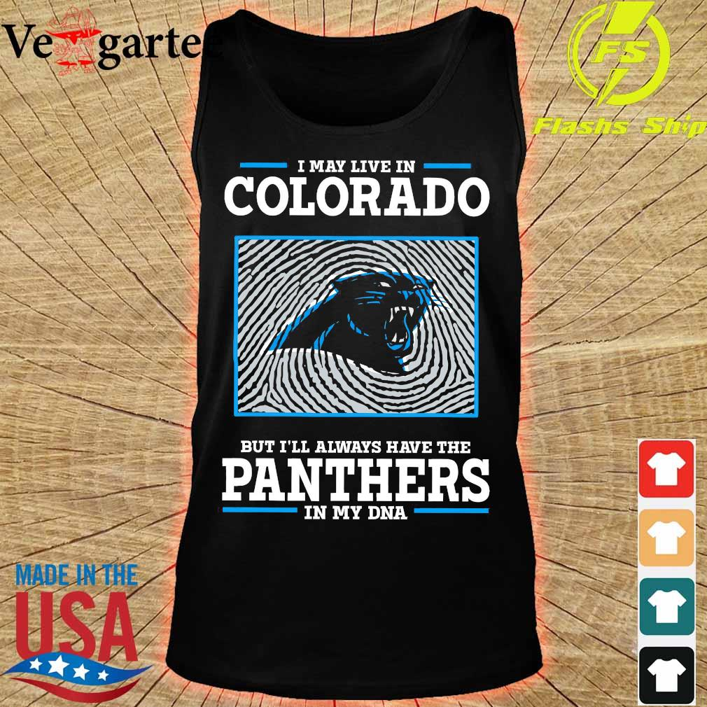 I may live in colorado but I'll always have the Panthers in my DNA s tank top