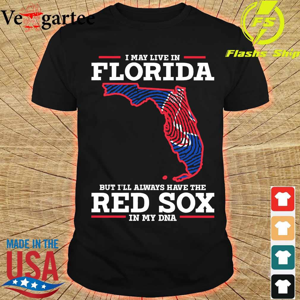 I may live in Florida but I'll always have the Red Sox in my DNA shirt