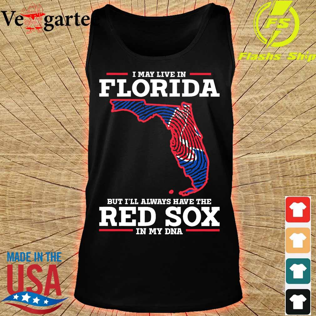 I may live in Florida but I'll always have the Red Sox in my DNA s tank top