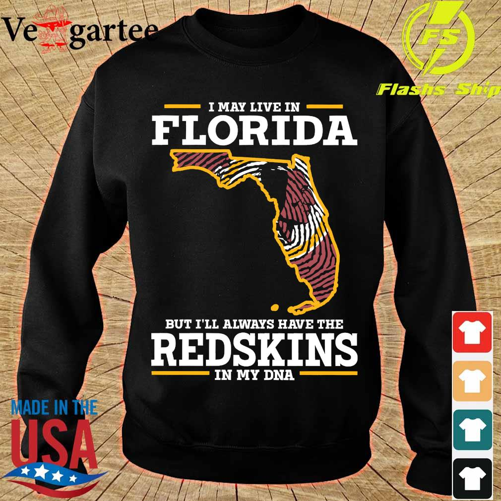 I may live in Florida but I'll always have the Redskins in my DNA s sweater