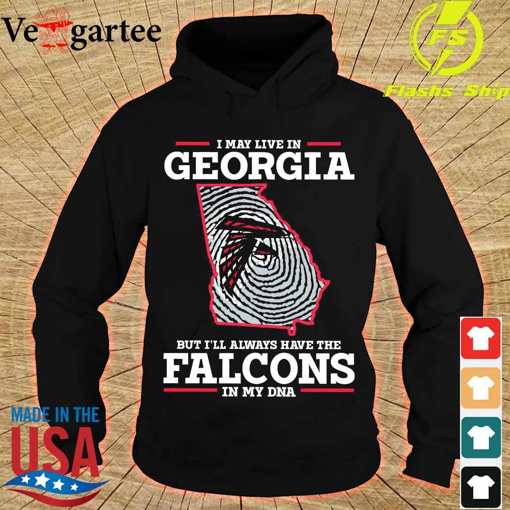 I may live in Georgia but I'll always have the Falcons in my DNA s hoodie