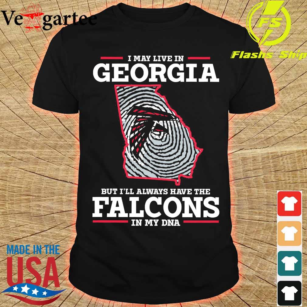 I may live in Georgia but I'll always have the Falcons in my DNA shirt