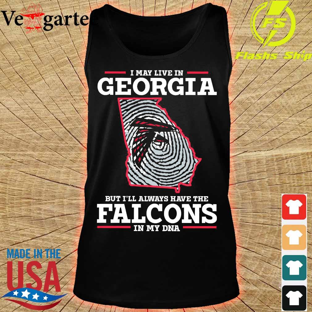 I may live in Georgia but I'll always have the Falcons in my DNA s tank top