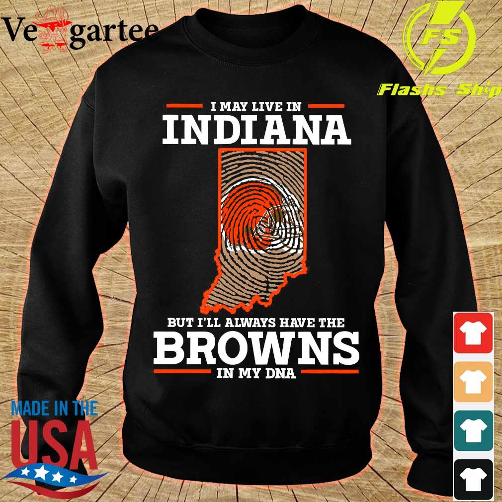 I may live in Indiana but I'll always have the Browns in my DNA s sweater