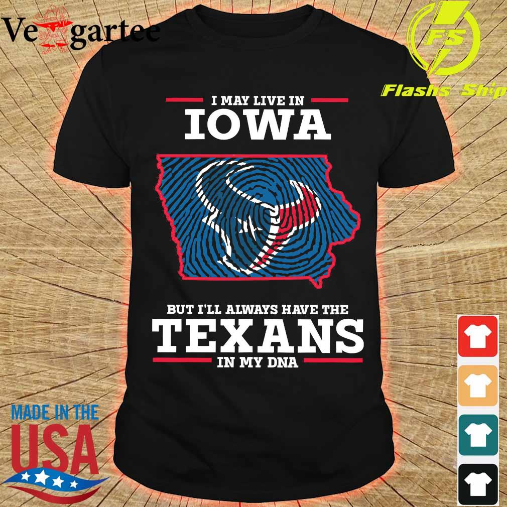 I may live in Iowa but I'll always have the Texans in my DNA shirt