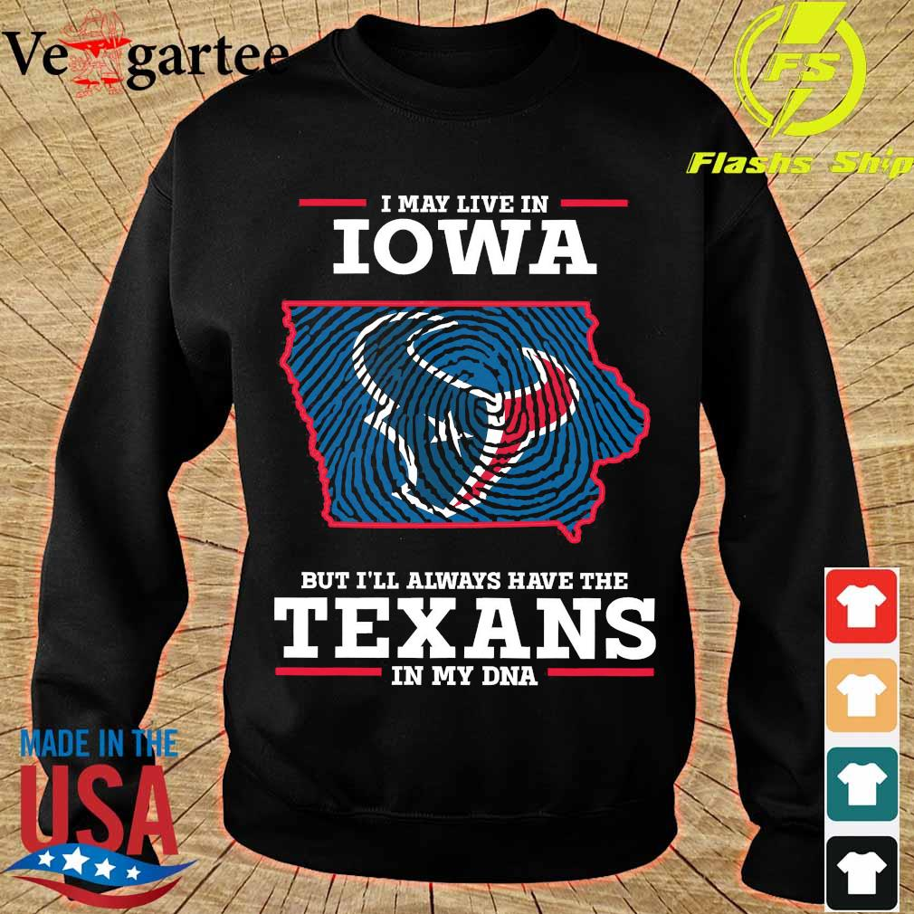 I may live in Iowa but I'll always have the Texans in my DNA s sweater