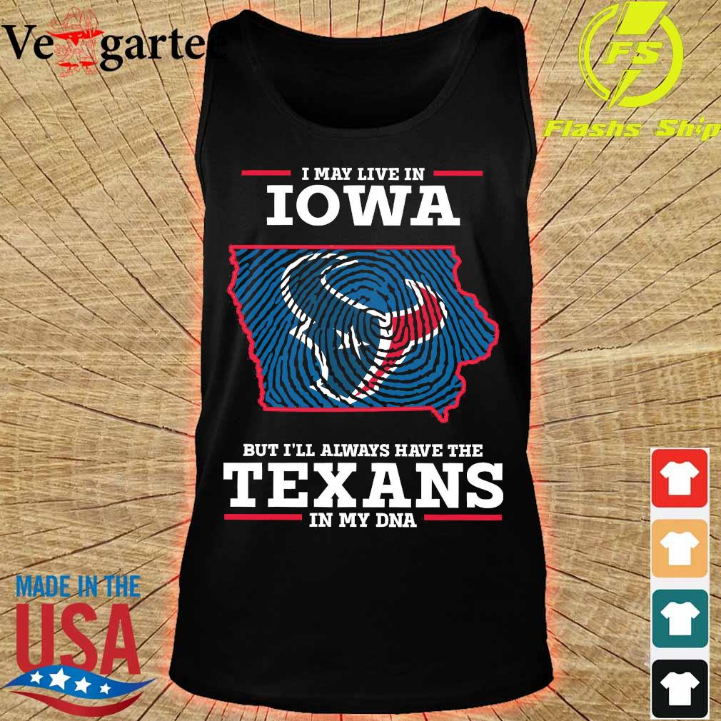 I may live in Iowa but I'll always have the Texans in my DNA s tank top