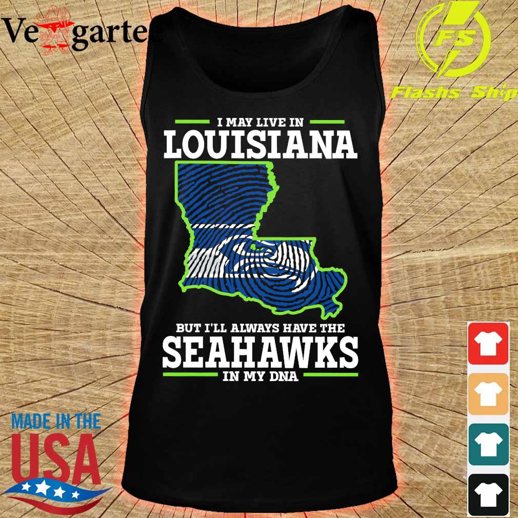I may live in Louisiana but I'll always have the Seahawks in my DNA s tank top