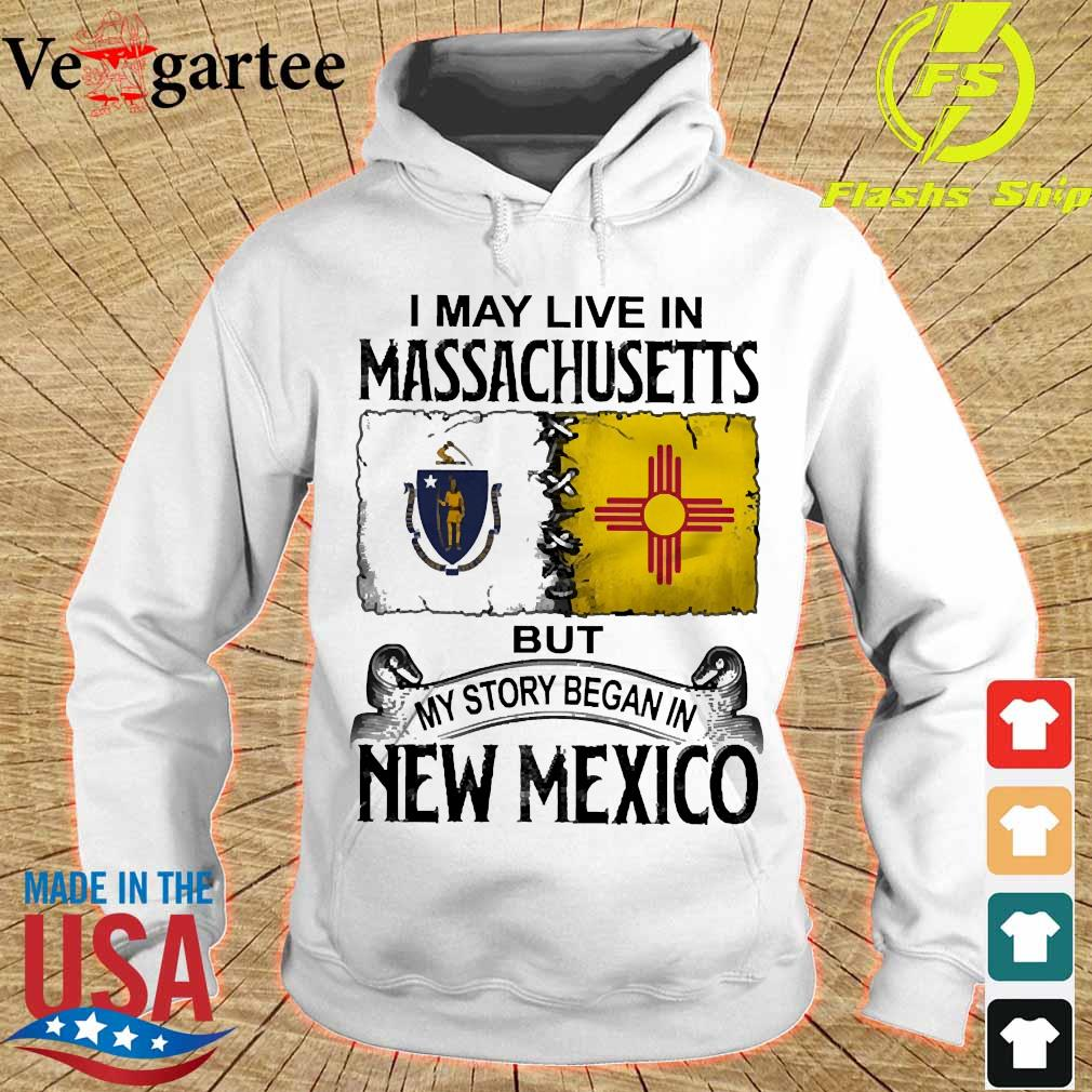 I may live in Massachusetts but my story began in New Mexico s hoodie