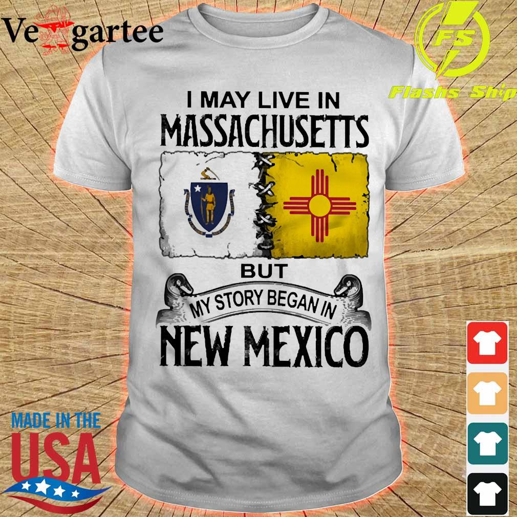 I may live in Massachusetts but my story began in New Mexico shirt