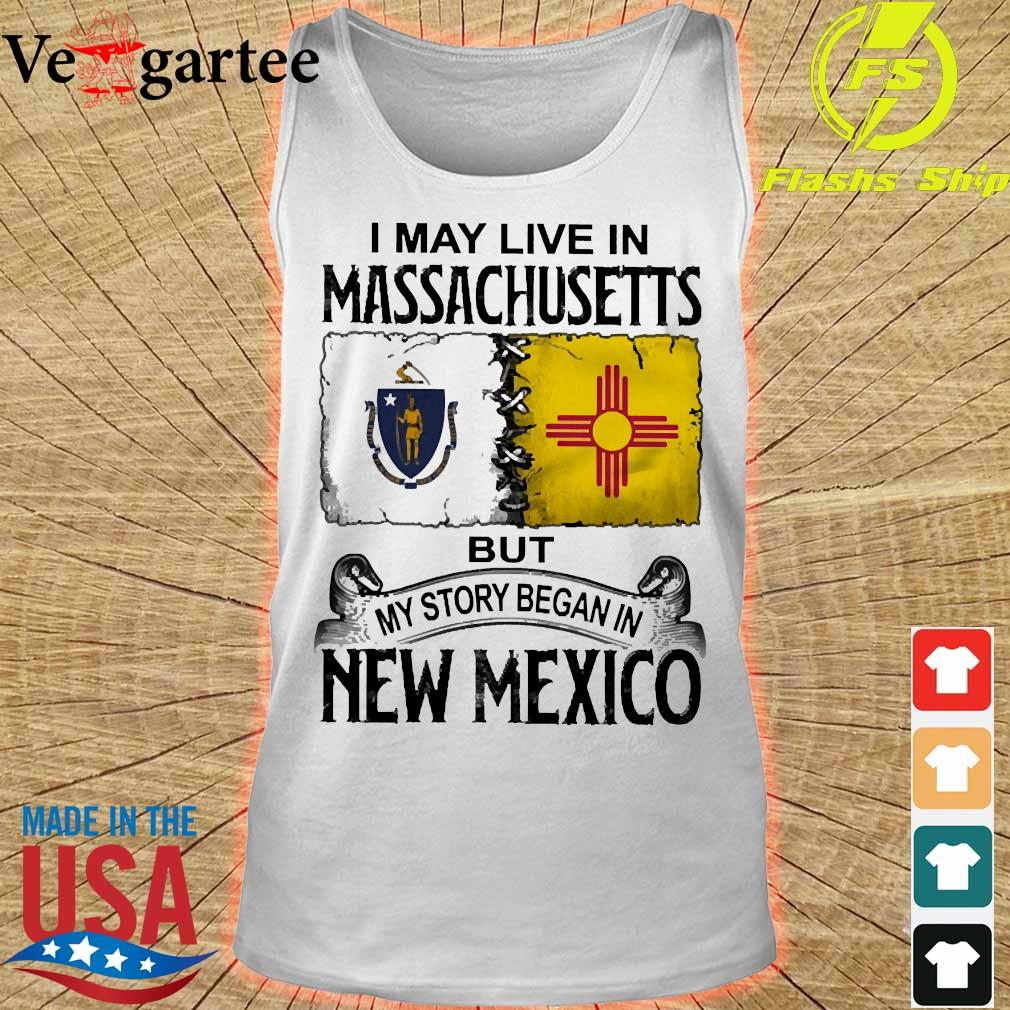 I may live in Massachusetts but my story began in New Mexico s tank top