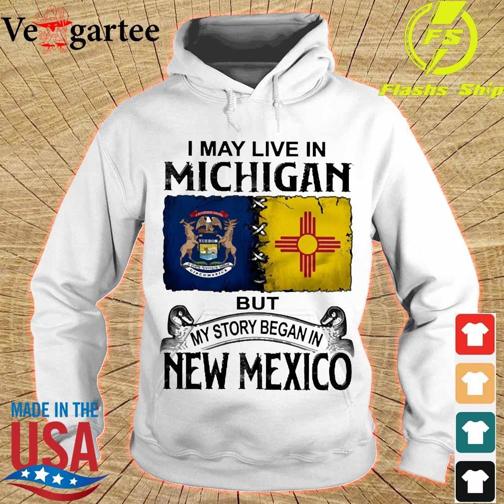 I may live in Michigan but my story began in New Mexico s hoodie