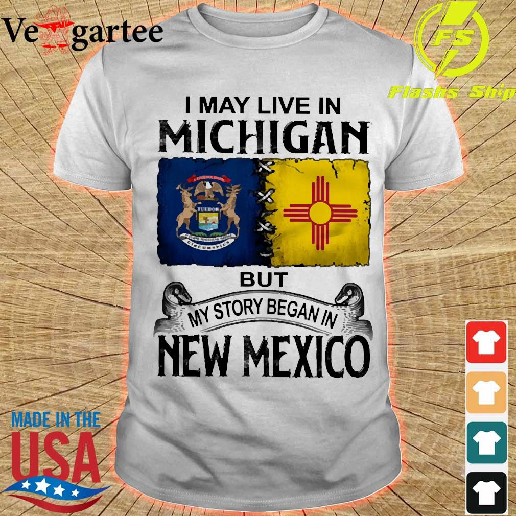 I may live in Michigan but my story began in New Mexico shirt