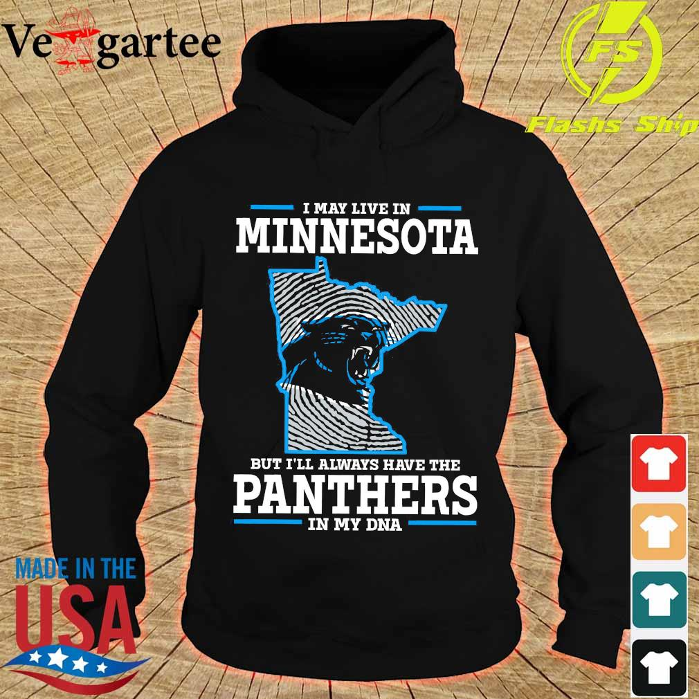 I may live in Minnesota but I'll always have the Panthers in my DNA s hoodie